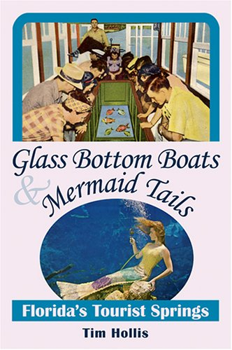 9780811732666: Glass Bottom Boats & Mermaid Tails: Florida's Tourist Springs