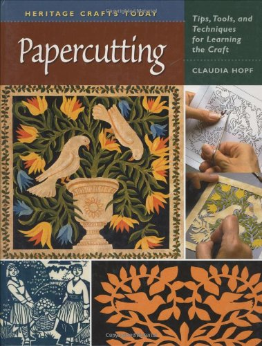 Papercutting: Tips, Tools, and Techniques for Learning the Craft (Heritage Crafts Series): Hopf, ...