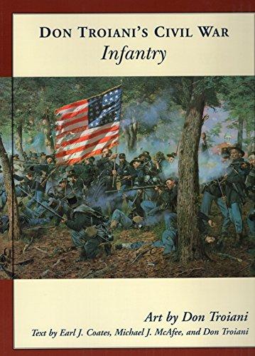 Don Troiani's Civil War Infantry (Don Troiani's Civil War Series) (0811733181) by Earl J. Coates; Michael J. McAfee; Don Troiani