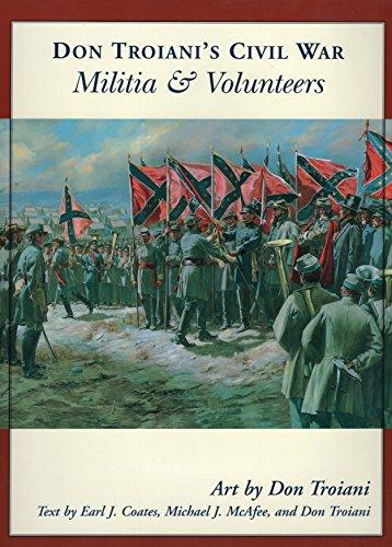Don Troiani's Civil War Militia & Volunteers (Don Troiani's Civil War Series) (081173319X) by Earl J. Coates; Michael J. McAfee; Don Troiani
