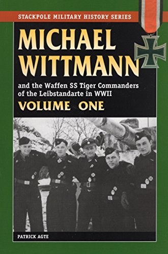 9780811733342: MICHAEL WITTMANN AND THE WAFFEN SS TIGER COMMANDERS OF THE LEIBSTANDARTE IN WWII, Vol. 1 (Stackpole Military History)