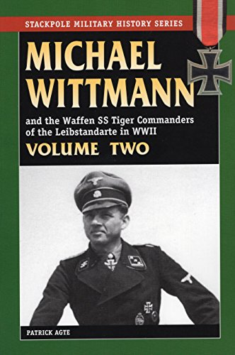 9780811733359: MICHAEL WITTMANN AND THE WAFFEN SS TIGER COMMANDERS OF THE LEIBSTANDARTE IN WWII, Vol. 2 (Stackpole Military History)