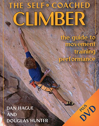 Self-Coached Climber: The Guide to Movement, Training, Performance: Dan M. Hague, Douglas Hunter