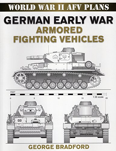 World War II AFV Plans:  German Early War Armored Fighting Vehicles (World War II Armored Fighting Vehicle Plans) (0811733416) by Bradford, George