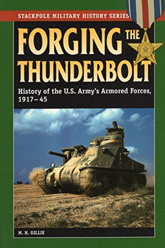 9780811733434: Forging the Thunderbolt: History of the U.S. Army's Armored Forces, 1917-45 (Stackpole Military History Series)