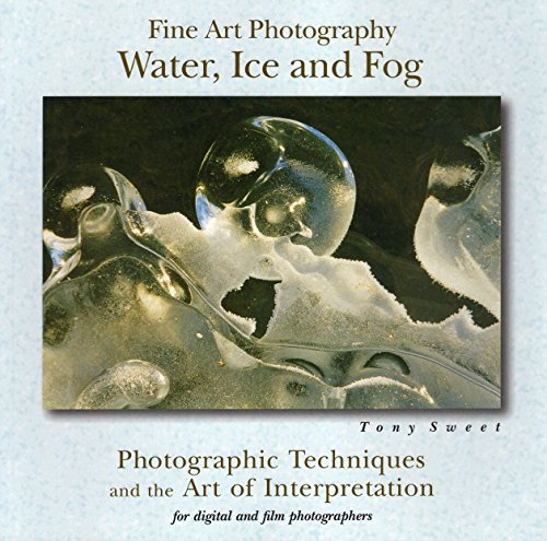 9780811733496: Fine Art Photography, Water, Ice and Fog: Photographic Techniques and the Art of Interpretation