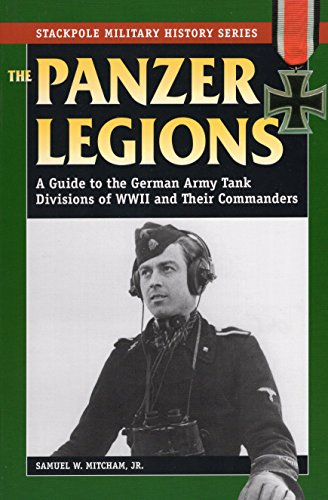 9780811733533: Panzer Legions: A Guide to the German Army Tank Divisions of World War II and Their Commanders (Stackpole Military History Series)