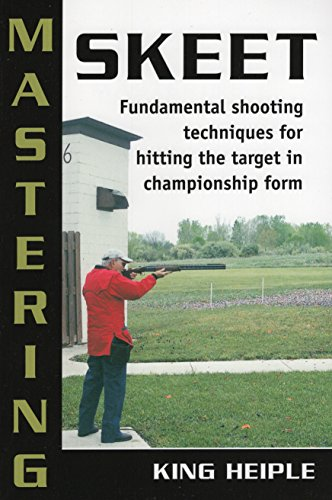 9780811733618: Mastering Skeet: Fundamental Shooting Techniques for Hitting the Target in Championship Form