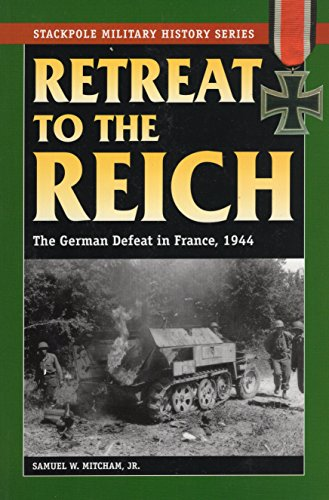 9780811733847: Retreat to the Reich: The German Defeat in France, 1944 (Stackpole Military History)