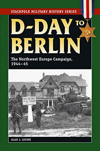 9780811733861: D-Day to Berlin: The Northwest Europe Campaign, 1944-45 (Stackpole Military History)