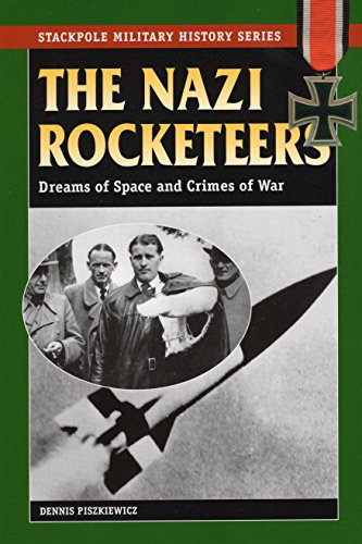 9780811733878: The Nazi Rocketeers: Dreams of Space and Crimes of War (Stackpole Military History Series)
