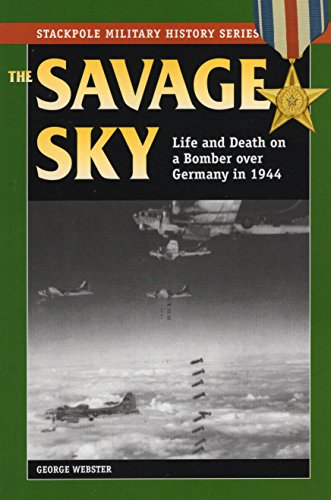 9780811733885: Savage Sky: Life and Death on a Bomber Over Germany in 1944: Life and Death in a Bomber Over Germany in 1944 (Stackpole Military History Series)