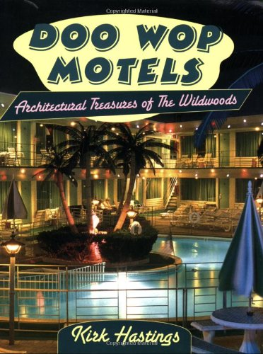 DOO WOP MOTELS: ARCHITECTURAL TREASURES OF THE WILDWOODS: Kirk Hastings