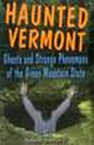 9780811733991: Haunted Vermont: Ghosts and Strange Phenomena of the Green Mountain State (Haunted Series)