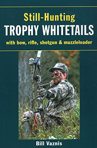 Still-Hunting Trophy Whitetails: with Bow, Rifle, Shotgun,: Vaznis, Bill