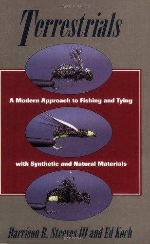 Terrestrials: A Modern Approach to Fishing and Tying with Synthetic and Natural Materials: Koch, Ed...