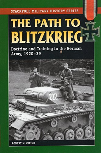 9780811734578: Path to Blitzkrieg: Doctrine and Training in the German Army, 1920-39 (Stackpole Military History)