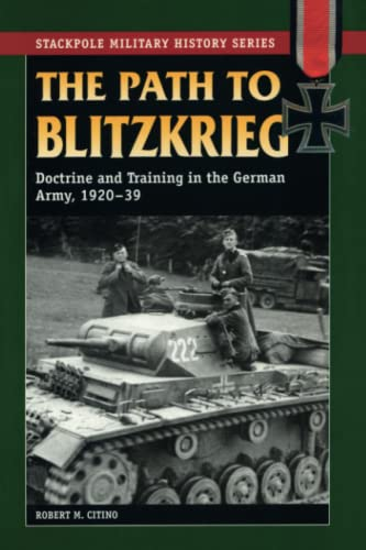 9780811734578: Path to Blitzkrieg: Doctrine and Training in the German Army, 1920-39 (Stackpole Military History Series)