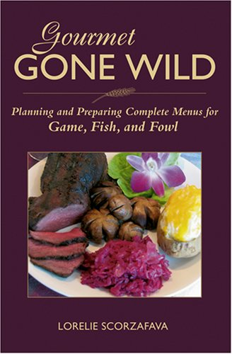 Gourmet Gone Wild: Planning and Preparing Complete: Lorelie Scorzafava