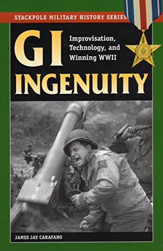 9780811734684: GI Ingenuity: Improvisation, Technology and Winning World War II