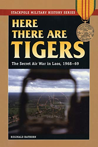 9780811734691: Here There Are Tigers: The Secret Air War in Laos, 1968-69 (Stackpole Military History Series)