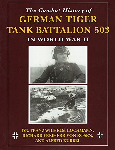 The Combat History of German Tiger Tank Battalion 503 in World War II with contributions by former ...