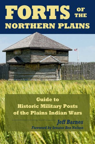 Forts of the Northern Plains: Guide to: Jeff Barnes