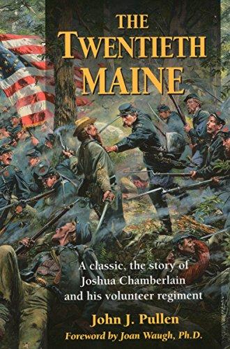 9780811735247: The Twentieth Maine: A Classic Story of Joshua Chamberlain and His Volunteer Regiment
