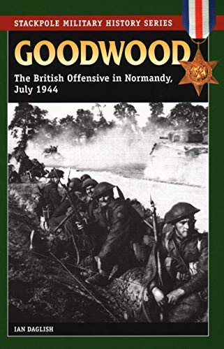9780811735384: Goodwood: The British Offensive in Normandy, July 1944 (Stackpole Military History Series)