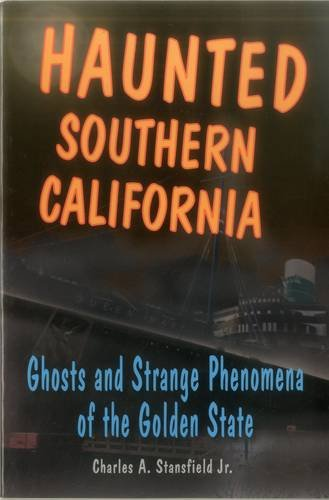 Haunted Southern California: Ghosts and Strange Phenomena of the Golden State (Haunted Series)