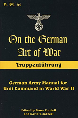9780811735520: On the German Art of War, Truppenfuhrung: German Army Manual for Unit Command in World War II