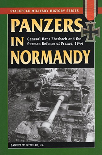 9780811735537: Panzers in Normandy: General Hans Eberbach and the German Defense of France, July-August 1944: General Hans Eberbach & the German Defense of France, 1944 (Military History)