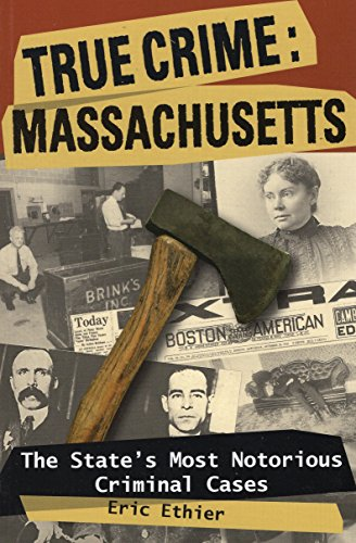 9780811735636: True Crime: Massachusetts: The State's Most Notorious Criminal Cases