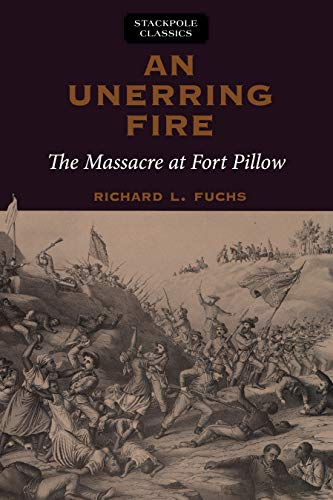 9780811736695: An Unerring Fire: The Massacre at Fort Pillow (Stackpole Classics)