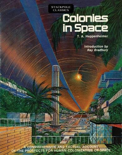 9780811736749: Colonies in Space: A Comprehensive and Factual Account of the Prospects for Human Colonization of Space (Stackpole Classics)