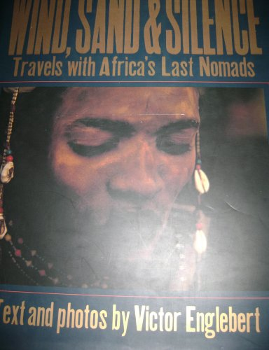 WIND, SAND & SILENCE - Travels with Africa''s Last Nomads': Englebert, Victor (text...