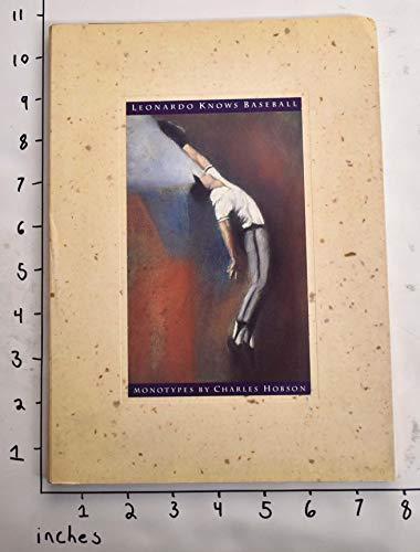 LEONARDO KNOWS BASEBALL. WORDS BY LEONARDO DA VINCI. MONOTYPES BY CHARLES HOBSON: Hobson, Charles ...