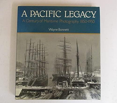 A Pacific Legacy: A Century of Maritime Photography 1850-1950.: Northwest Maritime] Bonnett, Wayne.