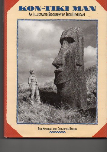 Kon-Tiki Man: An Illustrated Biography of Thor: Thor Heyerdahl, Christopher