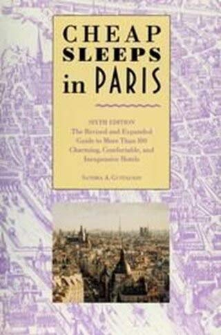Cheap Sleeps in Paris: The Revised and Expanded Guide to More Than 100 Charming, Comfortable, and Inexpensive Hotels (081180058X) by Sandra A. Gustafson