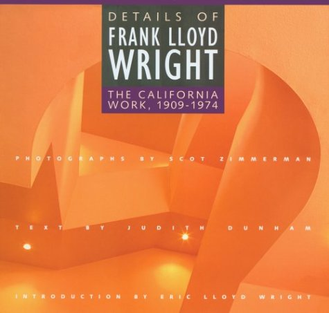 9780811800822: Details of Frank Lloyd Wright: The California Work, 1909-1974