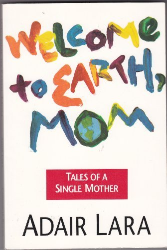 Welcome to Earth, Mom : Tales of a Single Mother