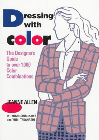 Dressing With Color: The Designer's Guide to Over 1,000 Color Combinations: Jeanne Allen