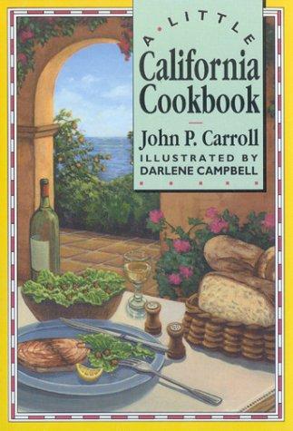 A Little California Cookbook: Carroll, John P.