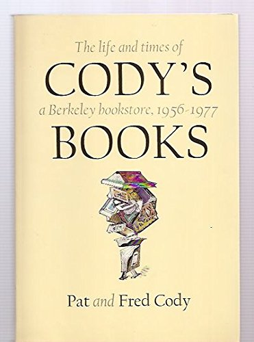 9780811801409: Cody's Books: The Life and Times of a Berkeley Bookstore