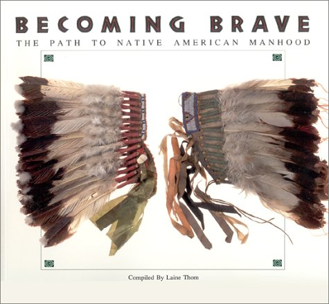 Becoming Brave: The Path to Native American Manhood