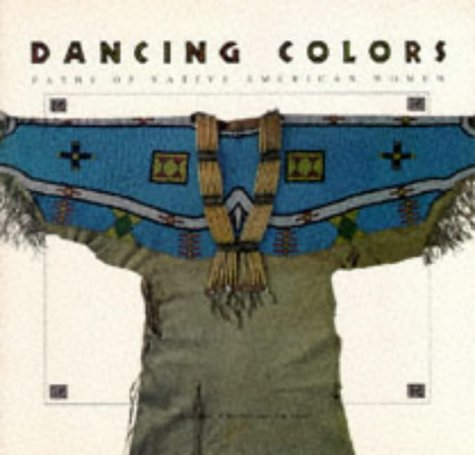 9780811801652: Dancing Colors: Paths of the Native American Woman
