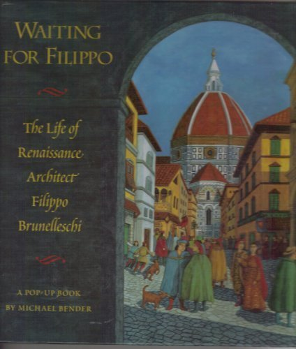 Waiting for Filippo. The Life of Renaissance Architect Filippo Brunelleschi