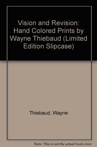 VISION AND REVISION, HAND COLORED PRINTS BY WAYNE THIEBAUD: Wayne Thiebaud