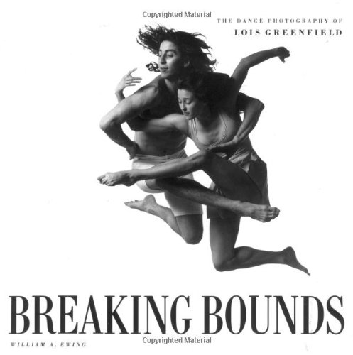 9780811802321: Breaking Bounds: The Dance Photography of Lois Greenfield